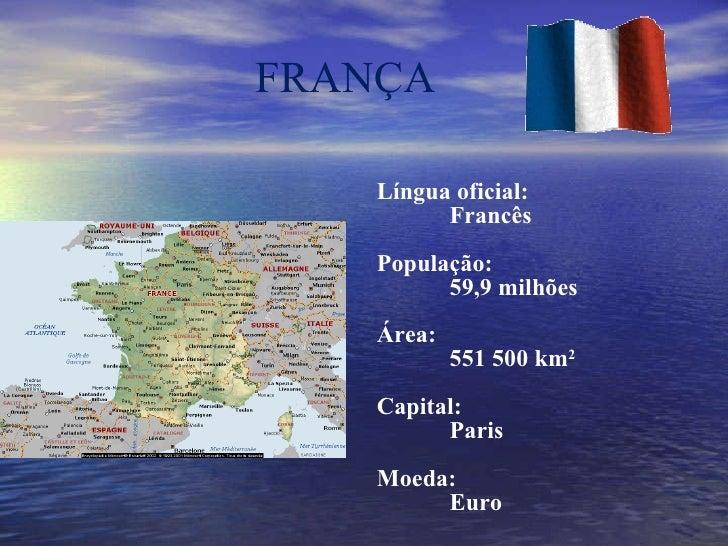 FRANÇA <ul><li>Língua oficial:  </li></ul><ul><ul><ul><li>Francês </li></ul></ul></ul><ul><li>População: </li></ul><ul><ul...