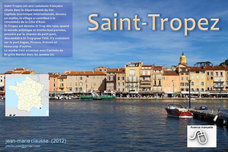 Saint-Tropez est une commune françaisesituée dans le département du Var.Capitale touristique internationale, devenuun myth...