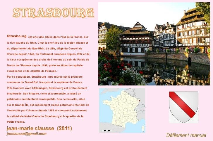 Strasbourg       est une ville située dans lest de la France, surla rive gauche du Rhin. Cest le chef-lieu de la région Al...