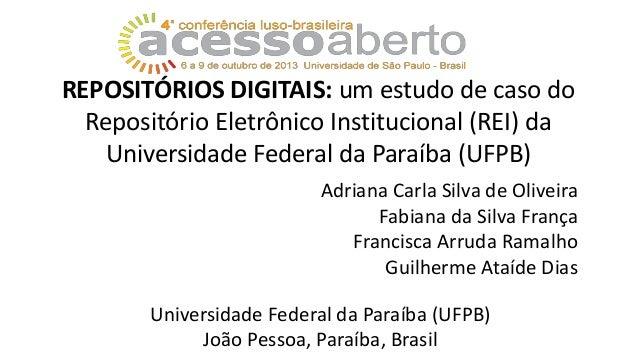 REPOSITÓRIOS DIGITAIS: um estudo de caso do Repositório Eletrônico Institucional (REI) da Universidade Federal da Paraíba ...