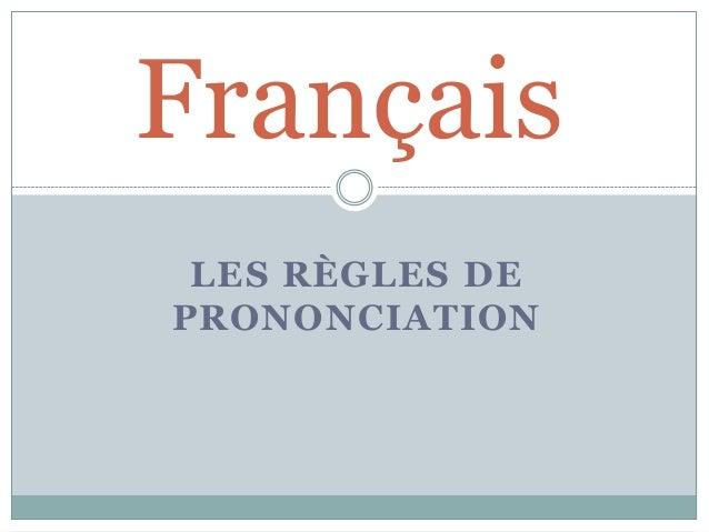 Français LES RÈGLES DEPRONONCIATION