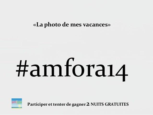 «La photo de mes vacances» #amfora14 Participer et tenter de gagner 2NUITS GRATUITES