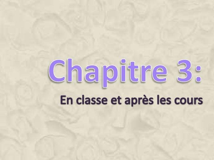 Chapitre 3:<br />En classe et après les cours<br />