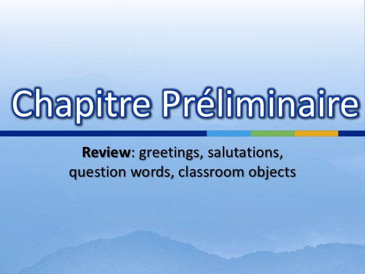 Review: greetings, salutations, question words, classroomobjects<br />Chapitre Préliminaire<br />