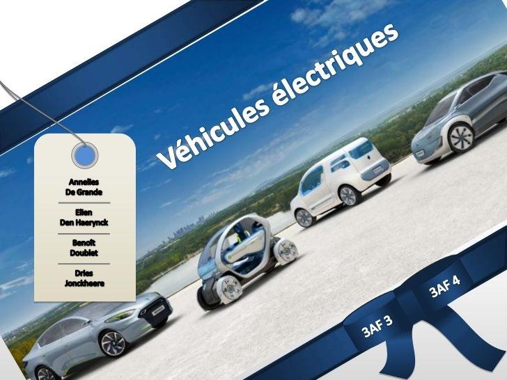 Véhicules électriques<br />Annelies De GrandeElienDen HaerynckBenoîtDoubletDries Jonckheere<br />3AF 4<br />3AF 3<br />
