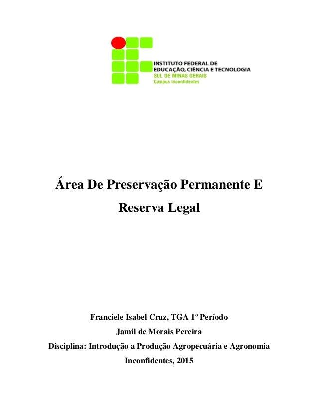 Área De Preservação Permanente E Reserva Legal Franciele Isabel Cruz, TGA 1º Período Jamil de Morais Pereira Disciplina: I...
