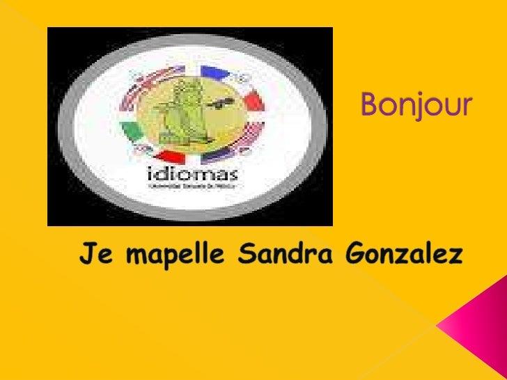 Bonjour<br />Je mapelle Sandra Gonzalez  <br />