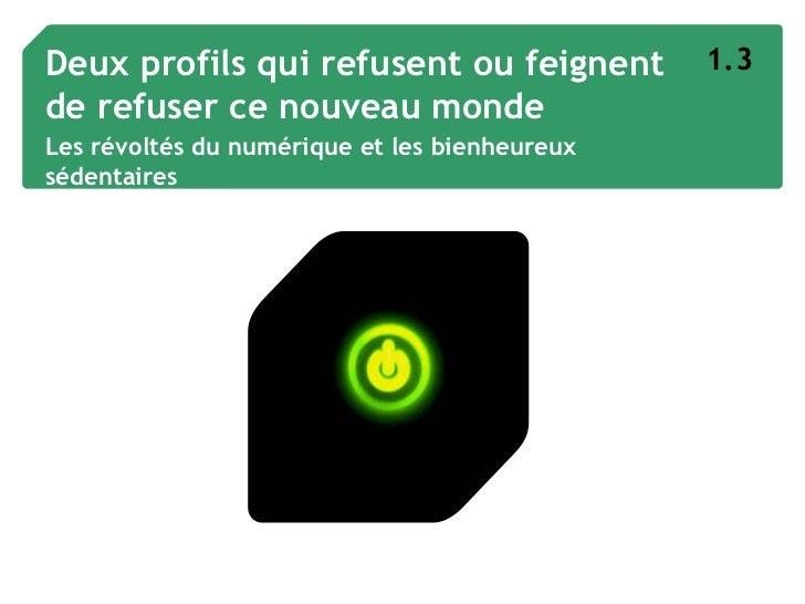 Deux profils qui refusent ou feignent          1.3de refuser ce nouveau mondeLes révoltés du numérique et les bienheureuxs...