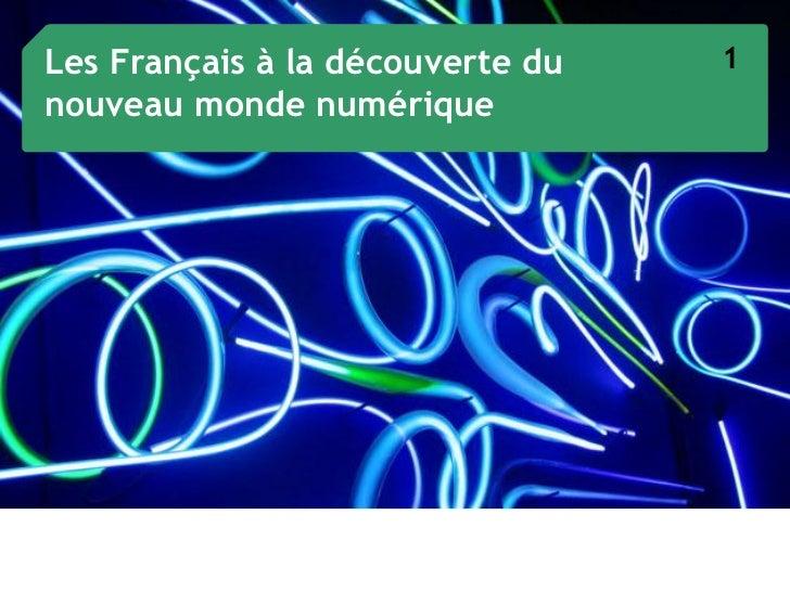Les Français à la découverte du   1nouveau monde numérique