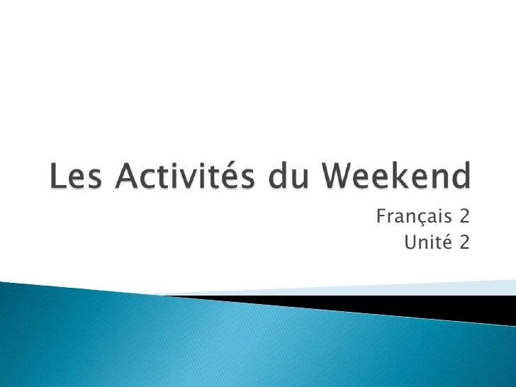 Les Activités du Weekend<br />Français 2<br />Unité 2<br />