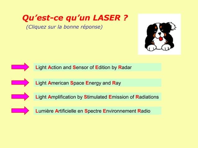 Qu'est-ce qu'un LASER ?(Cliquez sur la bonne réponse)   Light Action and Sensor of Edition by Radar   Light American Space...