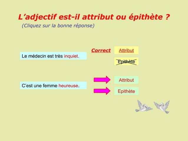 L'adjectif est-il attribut ou épithète ?(Cliquez sur la bonne réponse)                               Correct   AttributLe ...
