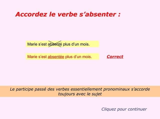 Accordez le verbe s'absenter :        Marie s'est absenté plus d'un mois.        Marie s'est absentée plus d'un mois.     ...