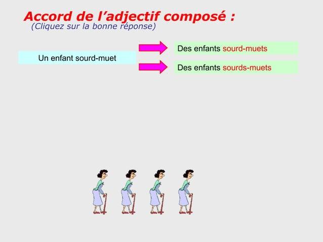 Accord de l'adjectif composé : (Cliquez sur la bonne réponse)                                  Des enfants sourd-muets  Un...
