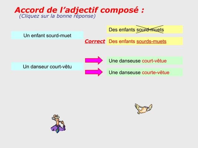 Accord de l'adjectif composé : (Cliquez sur la bonne réponse)                                   Des enfants sourd-muets  U...