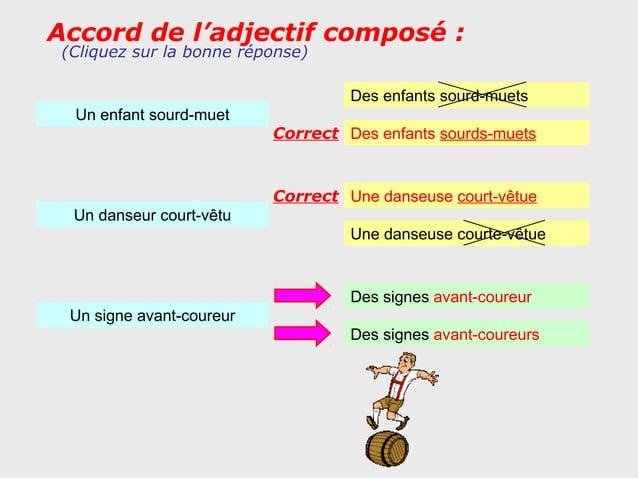 Accord de l'adjectif composé : (Cliquez sur la bonne réponse)                                    Des enfants sourd-muets  ...