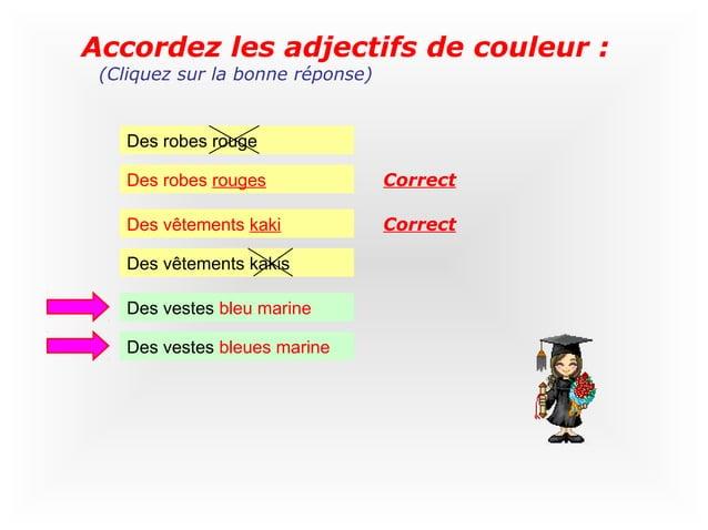 Accordez les adjectifs de couleur : (Cliquez sur la bonne réponse)    Des robes rouge    Des robes rouges              Cor...