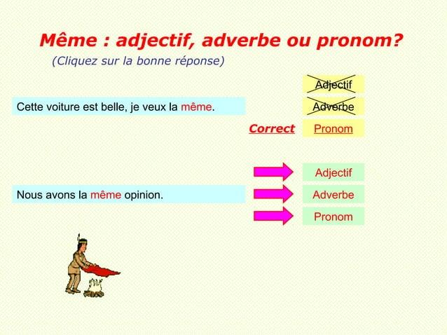 Même : adjectif, adverbe ou pronom?       (Cliquez sur la bonne réponse)                                                  ...