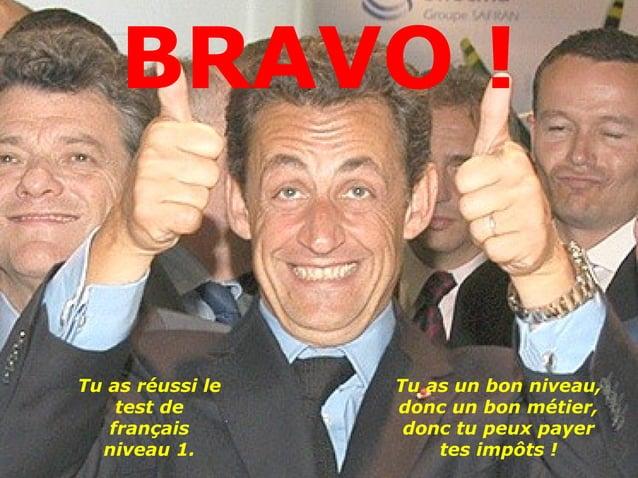 BRAVO !Tu as réussi le   Tu as un bon niveau,    test de       donc un bon métier,   français        donc tu peux payer  n...
