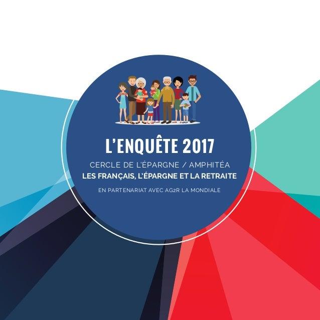 L'ENQUÊTE 2017 CERCLE DE L'ÉPARGNE / AMPHITÉA LES FRANÇAIS, L'ÉPARGNE ET LA RETRAITE EN PARTENARIAT AVEC AG2R LA MONDIALE