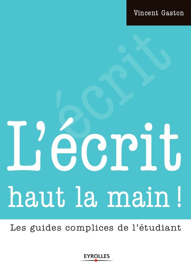 Vincent Gaston         rit     é cL'écrit!haut la mainLes guides complices de l'étudiant