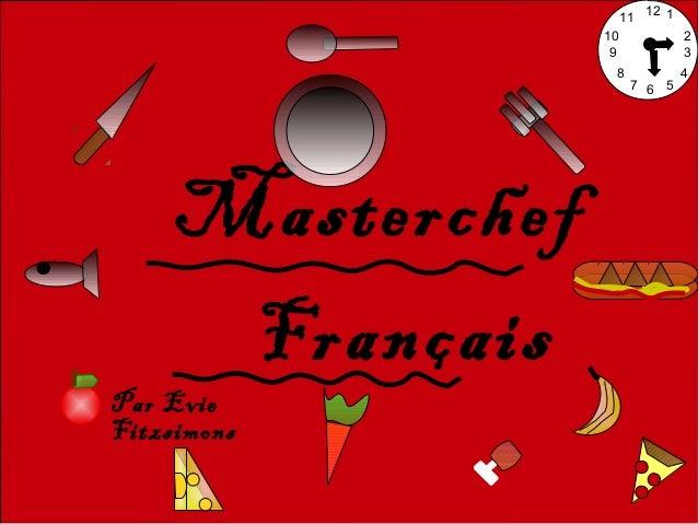 Masterchef Français 1 2 3 4 567 8 9 10 11 12 Par Evie Fitzsimons