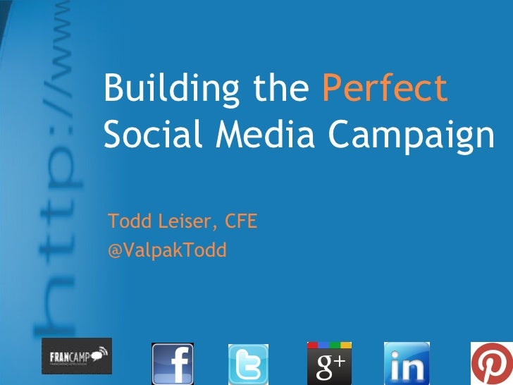 Building the PerfectSocial Media CampaignTodd Leiser, CFE@ValpakTodd