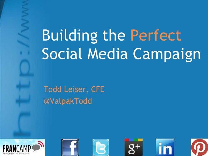Building the PerfectSocial Media CampaignTodd Leiser, CFE@ValpakTodd