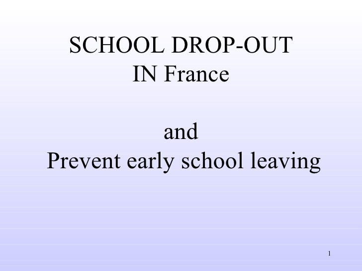 SCHOOL DROP-OUT  IN France  and  Prevent early school leaving