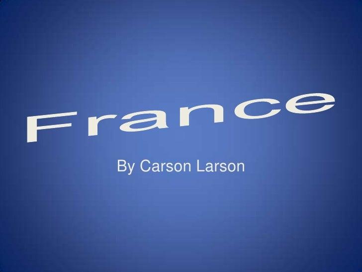 France<br />By Carson Larson<br />