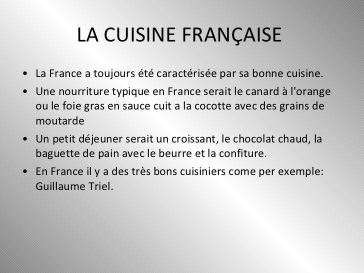 LA CUISINE FRANÇAISE  <ul><li>La France a toujours été caractérisée par sa bonne cuisine. </li></ul><ul><li>Une nourriture...