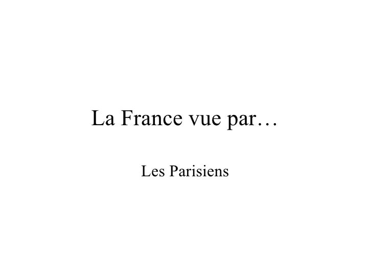 La France vue par… <ul><li>Les Parisiens </li></ul>