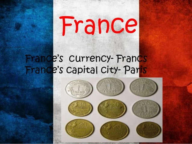 France's currency- Francs France's capital city- Paris France
