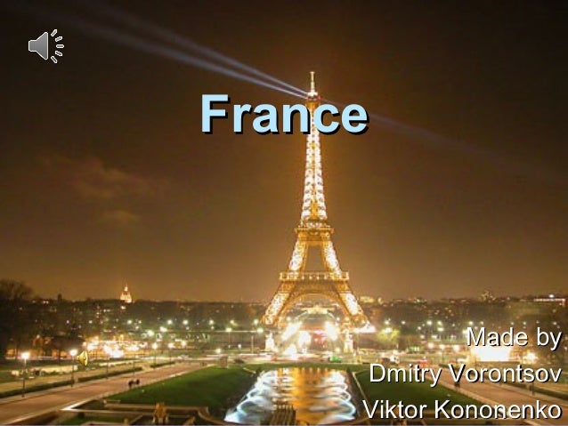France  Made by Dmitry Vorontsov Viktor Kononenko