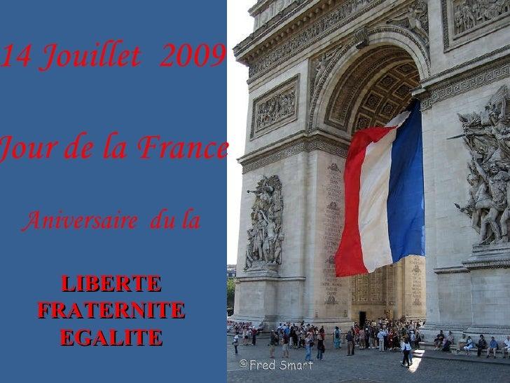 14 Jouillet  2009 Jour de la France Aniversaire  du la LIBERTE FRATERNITE EGALITE