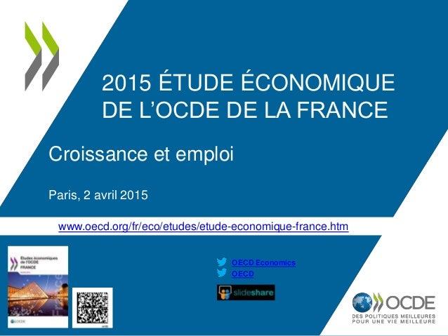 www.oecd.org/fr/eco/etudes/etude-economique-france.htm OECD OECD Economics 2015 ÉTUDE ÉCONOMIQUE DE L'OCDE DE LA FRANCE Cr...