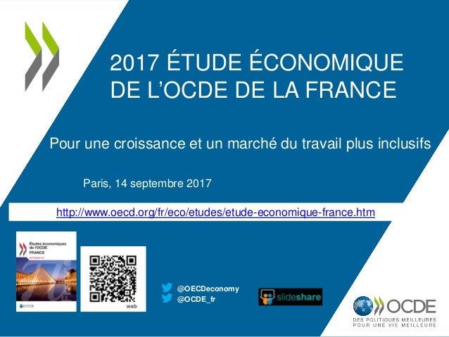 http://www.oecd.org/fr/eco/etudes/etude-economique-france.htm 2017 ÉTUDE ÉCONOMIQUE DE L'OCDE DE LA FRANCE Pour une croiss...