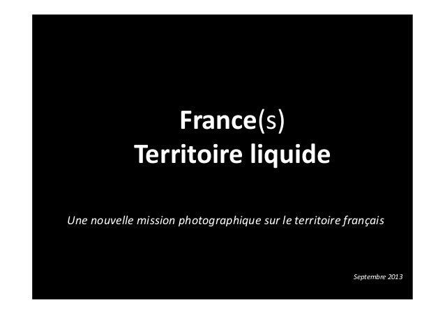 Une nouvelle mission photographique sur le territoire français France(s) Territoire liquide Septembre 2013