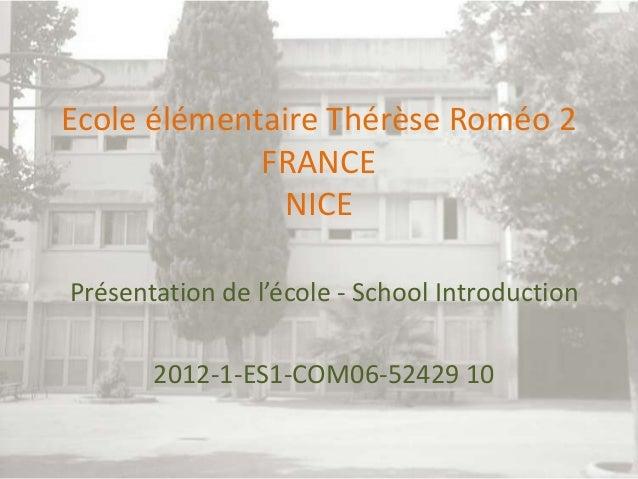 Ecole élémentaire Thérèse Roméo 2 FRANCE NICE Présentation de l'école - School Introduction  2012-1-ES1-COM06-52429 10