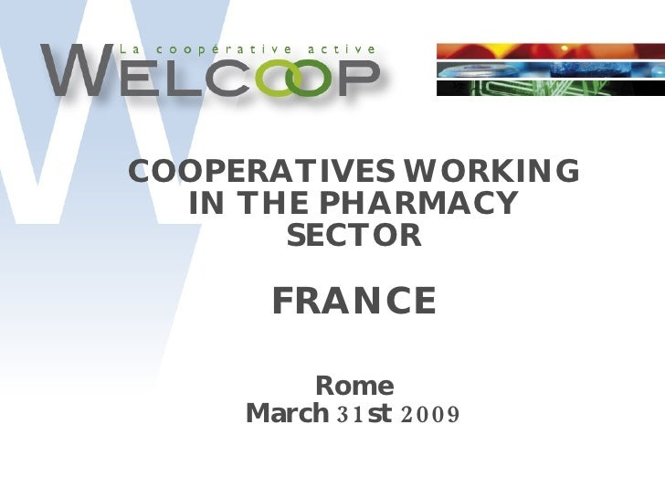 COOPERATIVES WORKING IN THE PHARMACY SECTOR FRANCE Rome March 31st 2009