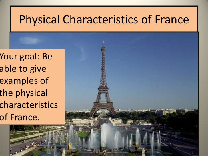 Physical Characteristics of FranceYour goal: Beable to giveexamples ofthe physicalcharacteristicsof France.