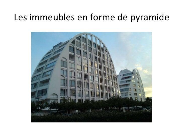 Les immeubles en forme de pyramide