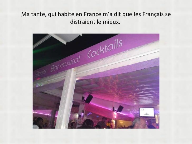 Ma tante, qui habite en France m'a dit que les Français se distraient le mieux.
