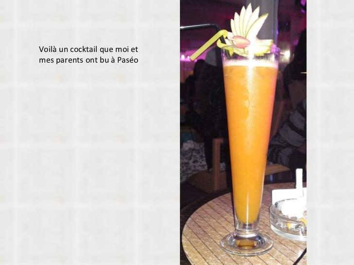 Voilà un cocktail que moi et mes parents ont bu à Paséo