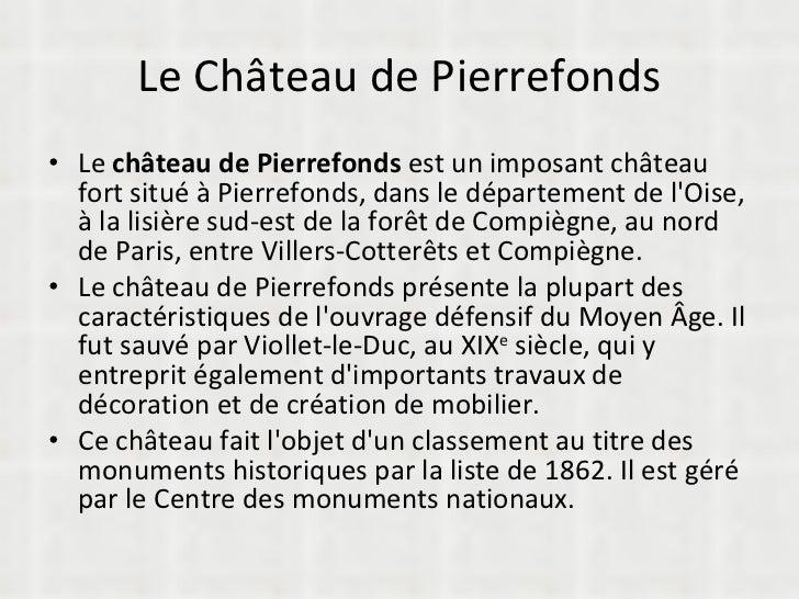 Le Château de Pierrefonds <ul><li>Le  château de Pierrefonds  est un imposant château fort situé à Pierrefonds, dans le dé...
