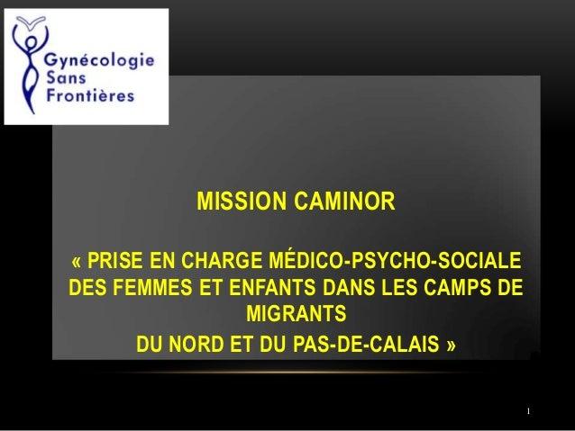 MISSION CAMINOR « PRISE EN CHARGE MÉDICO-PSYCHO-SOCIALE DES FEMMES ET ENFANTS DANS LES CAMPS DE MIGRANTS DU NORD ET DU PAS...