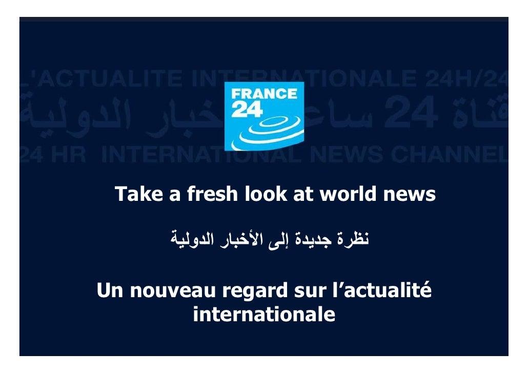 Take a fresh look at world news                                  ﻧﻈﺮة ﺟﺪﻳﺪة إﻟﻰ اﻷﺧﺒﺎر اﻟﺪوﻟﻴﺔ                 Un nouvea...