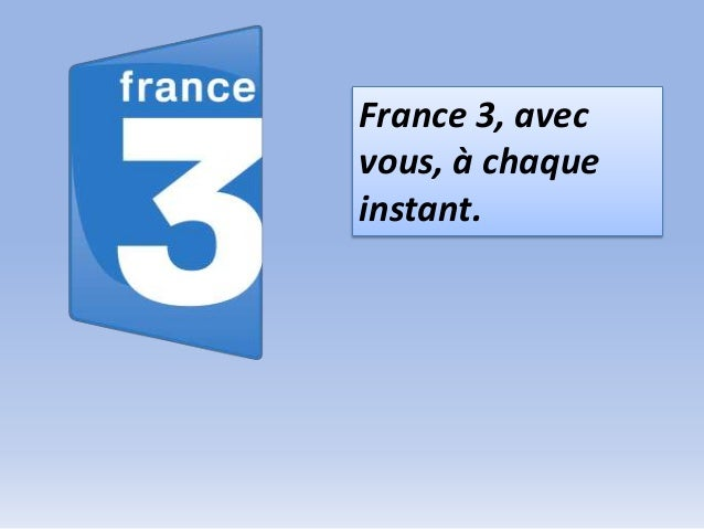 France 3, avecvous, à chaqueinstant.