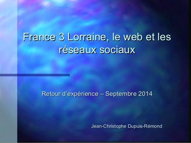 France 33 LLoorrrraaiinnee,, llee wweebb eett lleess  rréésseeaauuxx ssoocciiaauuxx  RReettoouurr dd''eexxppéérriieennccee...