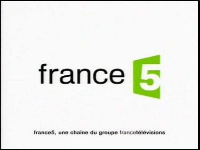 Qu'est – ce que c'estFrance 5? France 5 est une chaîne de télévision   publique appartenant à des groupes   Télévisions Fr...